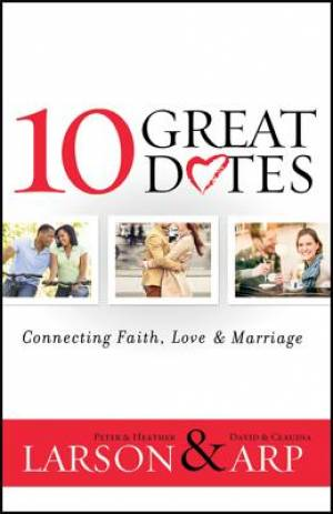 10 Great Dates: Connecting Faith, Love & Marriage