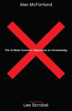 The 10 Most Common Objections to Christianity