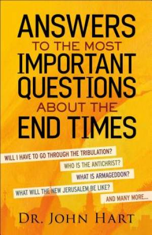 Answers to the Most Important Questions about the End Times