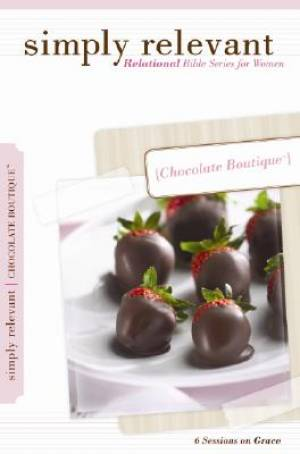 Simply Relevant: Relational Bible Series for Women - Chocolate Boutique