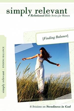 Simply Relevant: Finding Balance: Relational Bible Series for Women