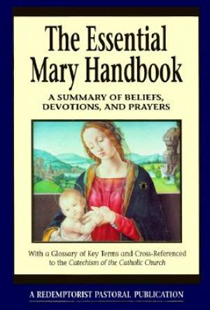 Essential Mary Handbook: A Summary of Beliefs, Devotions, and Prayers