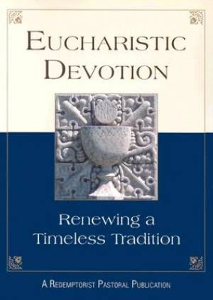 Eucharistic Devotion: Renewing a Timeless Tradition (Rev)