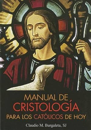 Manual de Cristologia Para los Catolicos de Hoy