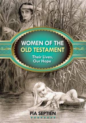 Women of the Old Testament: Their Lives, Our Hope