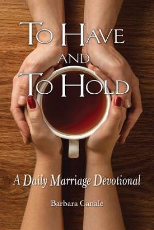 To Have and to Hold a Daily Marriage Devotional