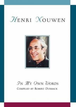 Henri Nouwen: In My Own Words: In My Own Words