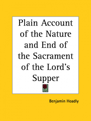 Plain Account Of The Nature And End Of The Sacrament Of The Lord's Supper (1735)