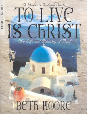 To Live Is Christ The Life And Ministry of Paul