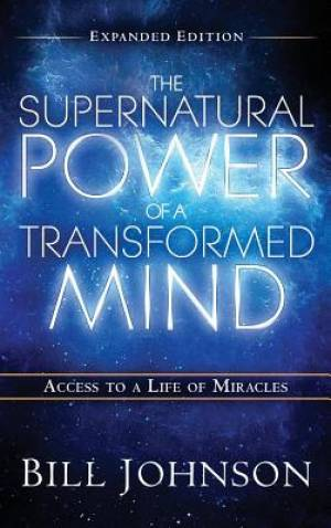 The Supernatural Power of the Transformed Mind Expanded Edition