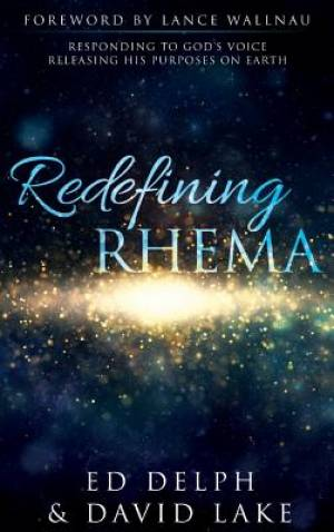 Redefining Rhema: Responding to God's Voice Releasing His Purposes on Earth  Releasing His Purposes on Earth