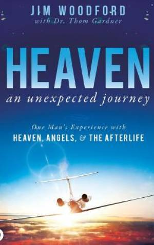 Heaven, an Unexpected Journey : One Man's Experience with Heaven, Angels, and the Afterlife