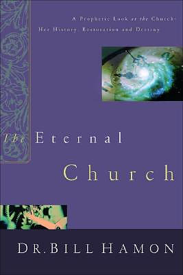 The Eternal Church: A Prophetic Look at the Church-Her History, Restoration, and Destiny