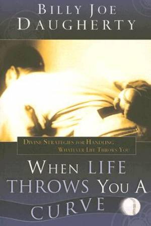 When Life Throws You a Curve: Divine Strategies for Handling Whatever Life Throws You