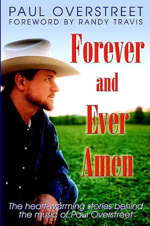 Forever and Ever Amen: The Heart-Warming Stories Behind the Music of Paul Overstreet