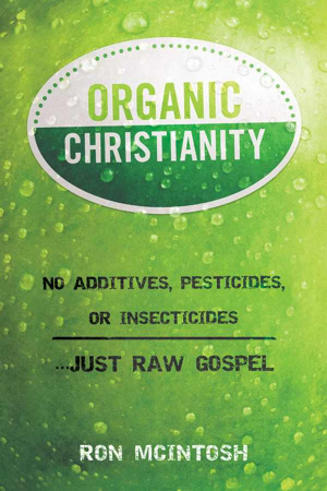 Organic Christianity : No Additives Pesticides Or Insecticides Just Raw Gos