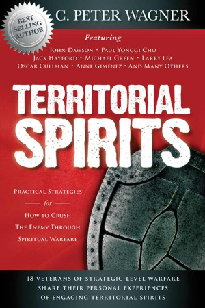 Territorial Spirits : Practical Strategies For How To Crush The Enemy Throu