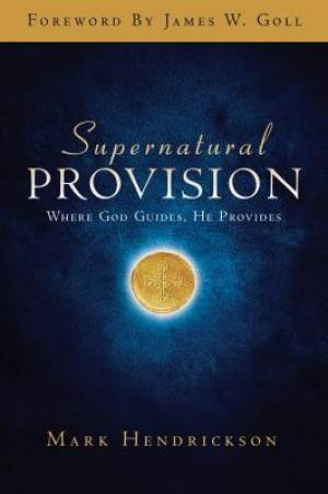 Supernatural Provision : Where God Guides He Provides