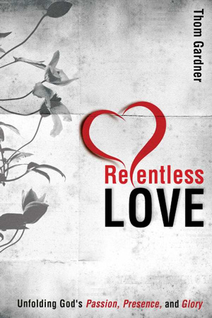 Relentless Love : Unfolding Gods Passion Presence And Glory