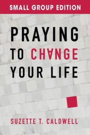 Praying To Change Your Life Small Group