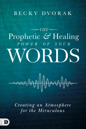 The Prophetic and Healing Power of Your Words