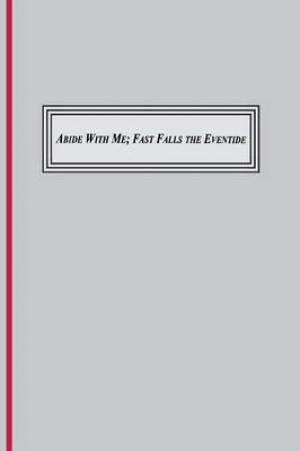Abide with Me; Fast Fall the Eventide (1847)