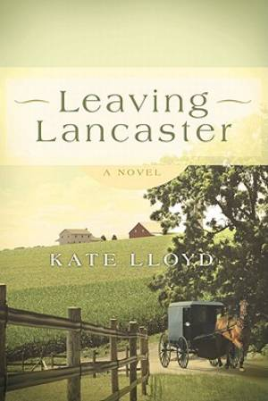 Leaving Lancaster : A Novel