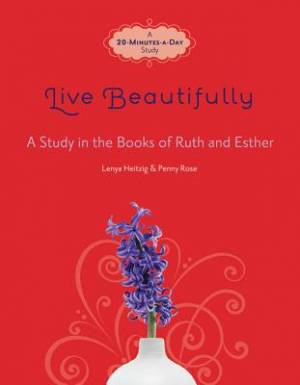 Live Beautifully : A Study In The Books Of Ruth And Esther