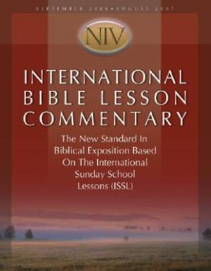International Bible Lesson Commentary - NIV 2006-07