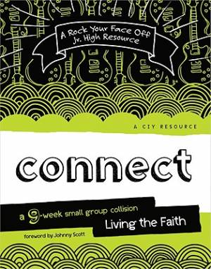 Connect : A 9 Week Small Group Collision Living The Faith