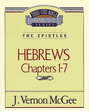 Hebrews 1-7 : Vol 51 : Thru the Bible Commentaries