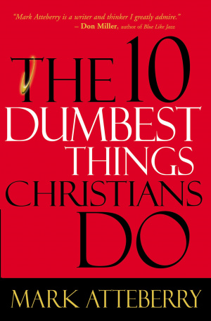 10 Dumbest Things Christians Do To