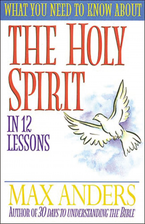 What You Need to Know About the Holy Spirit: In 12 Lessons