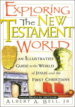 Exploring the New Testament World: An Illustrated Guide to the World of Jesus and the First Christians