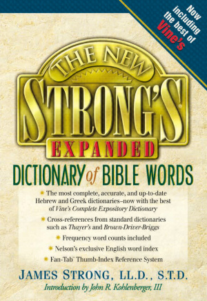 The New Strong's Expanded Dictionary of Bible Words: Hebrew and Greek Dictionaries