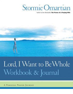 Lord, I Want to Be Whole: A Personal Prayer Journey: Interactive Workbook and Journal