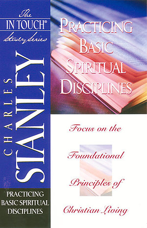 Practicing Basic Spiritual Disciplines: The In Touch Study Series