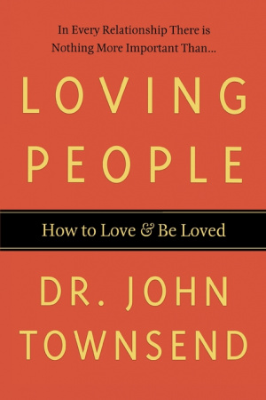 Loving People: How to Love & Be Loved