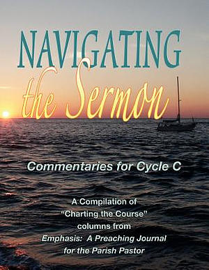 Navigating the Sermon for Cycle C of the Revised Common Lectionary