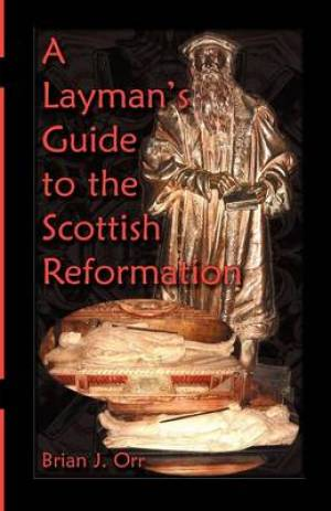 A Layman's Guide to the Scottish Reformation