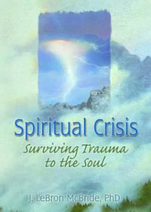 Spiritual Crisis: Surving Trauma to the Soul