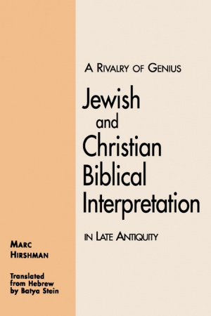 A Rivalry of Genius : Jewish and christian Biblical Interpretation in Late Antiquity