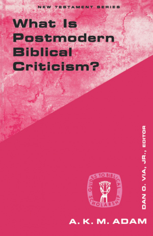WHAT IS POSTMODERN BIBLICAL CRITICISM?