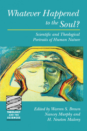 Whatever Happened to the Soul: Scientific and Theological Portraits of Human Nature