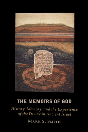 The Memoirs of God: History, Memory, and the Experience of the Divine in Ancient Israel