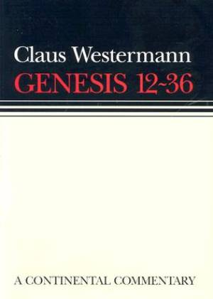 Genesis 12 - 36  : Continental Commentaries Series