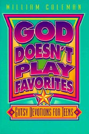 God Doesn't Play Favorites: Gutsy Devotions for Teens
