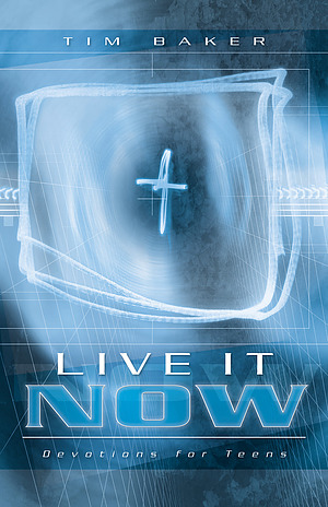 Live It Now: Devotions For Teens
