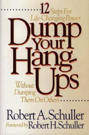 Dump Your Hang-Ups... Without Dumping Them on Others: 12 Steps for Life-Changing Power