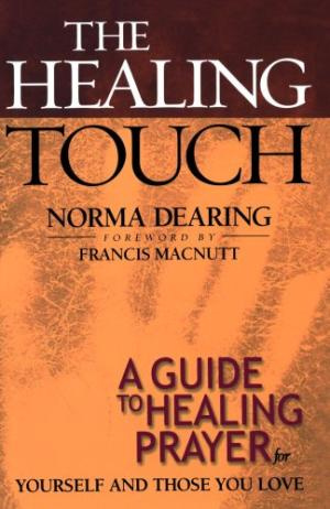The Healing Touch: a Guide to Healing Prayer for Yourself and Those You Love